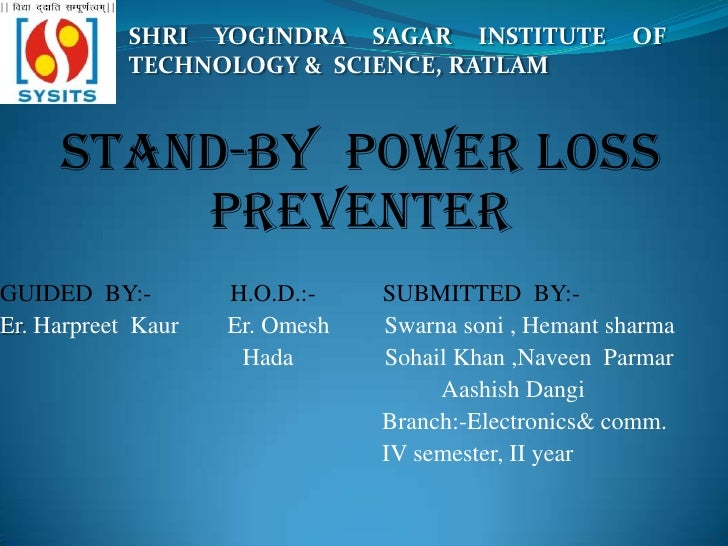 SHRI YOGINDRA SAGAR INSTITUTE OF TECHNOLOGY &  SCIENCE, RATLAM<br />Stand-by  POWER loss  preventer <br />GUIDED  BY:-    ...
