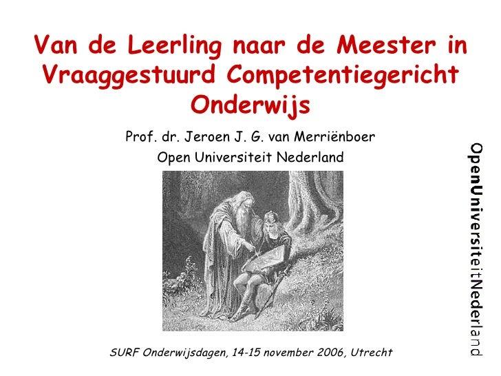 Van de Leerling naar de Meester in Vraaggestuurd Competentiegericht Onderwijs Prof. dr. Jeroen J. G. van Merriënboer Open ...