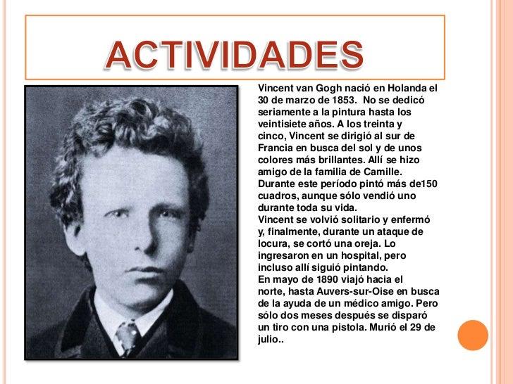 Vincent van Gogh nació en Holanda el30 de marzo de 1853. No se dedicóseriamente a la pintura hasta losveintisiete años. A ...