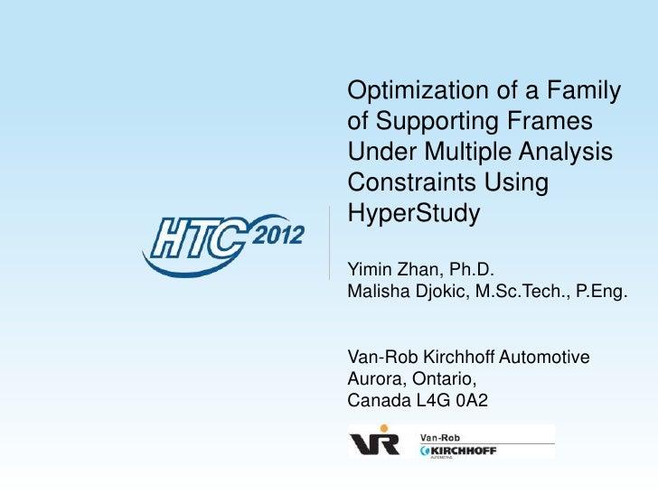 Optimization of a Familyof Supporting FramesUnder Multiple AnalysisConstraints UsingHyperStudyYimin Zhan, Ph.D.Malisha Djo...