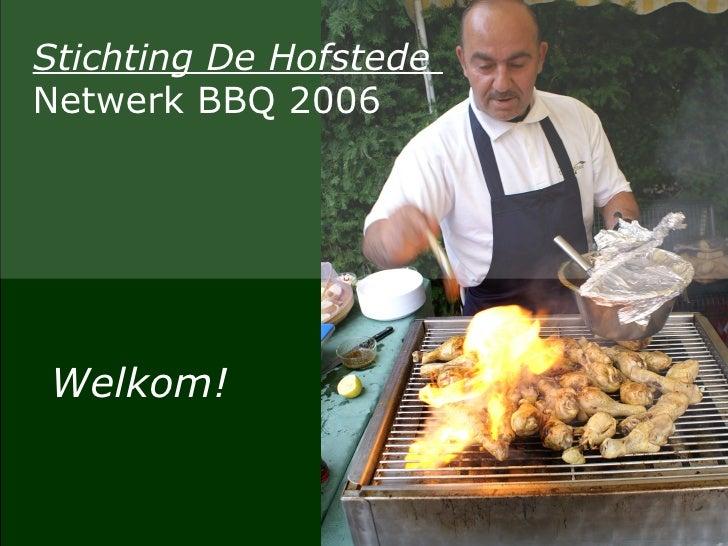 Stichting De Hofstede    Netwerk BBQ 2006 Welkom!