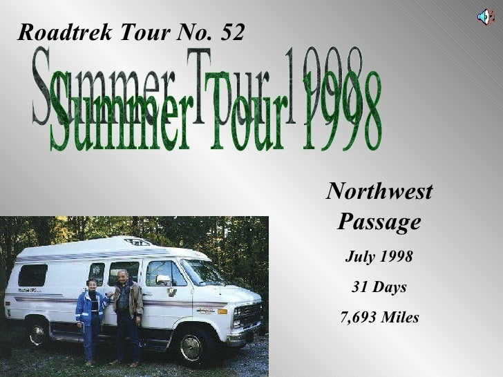 Roadtrek Tour No. 52 Summer Tour 1998 Northwest Passage July 1998 31 Days 7,693 Miles