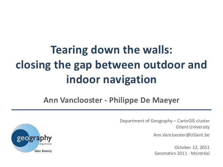 Tearing down the walls:closing the gap between outdoor and          indoor navigation     Ann Vanclooster - Philippe De Ma...