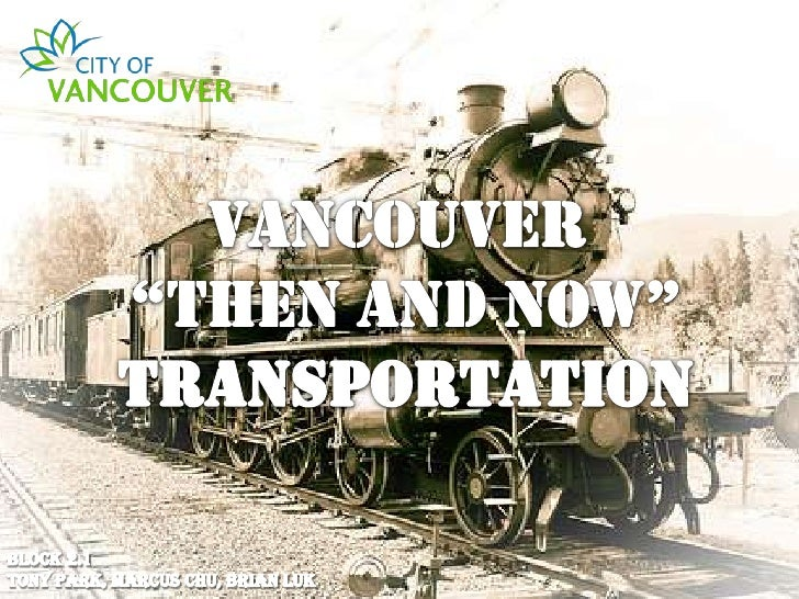 "Vancouver <br />""Then And Now""<br />Transportation<br />Block 2.1 <br />Tony Park, Marcus Chu, Brian Luk<br />"