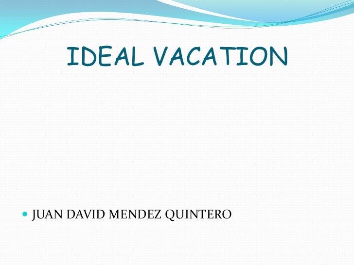 IDEAL VACATION JUAN DAVID MENDEZ QUINTERO