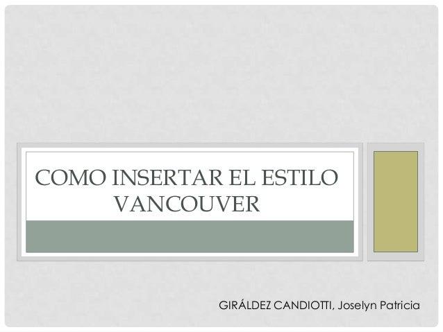 COMO INSERTAR EL ESTILOVANCOUVERGIRÁLDEZ CANDIOTTI, Joselyn Patricia