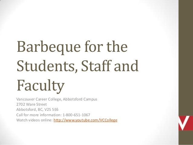 Barbeque for the Students, Staff and Faculty Vancouver Career College, Abbotsford Campus 2702 Ware Street Abbotsford, BC, ...