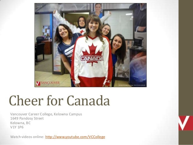 Cheer for Canada Vancouver Career College, Kelowna Campus 1649 Pandosy Street Kelowna, BC V1Y 1P6 Watch videos online: htt...