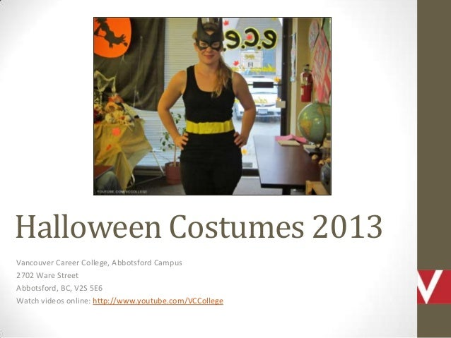 Halloween Costumes 2013 Vancouver Career College, Abbotsford Campus 2702 Ware Street Abbotsford, BC, V2S 5E6 Watch videos ...