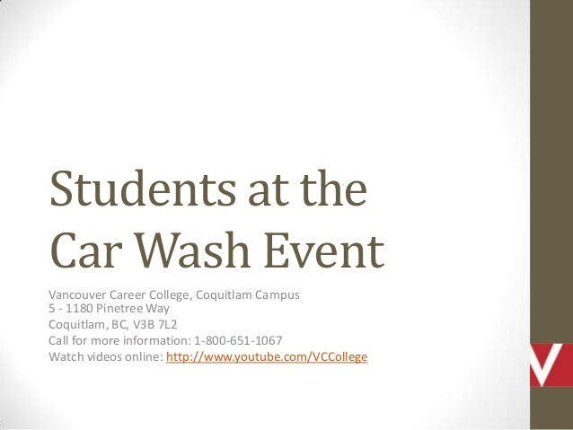 Students at the Car Wash Event Vancouver Career College, Coquitlam Campus 5 - 1180 Pinetree Way Coquitlam, BC, V3B 7L2 Cal...
