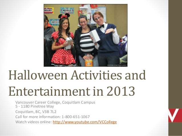 Halloween Activities and Entertainment in 2013 Vancouver Career College, Coquitlam Campus 5 - 1180 Pinetree Way Coquitlam,...