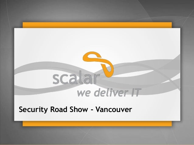 Security Road Show - Vancouver  © 2014 Scalar Decisions Inc. Not for distribution outside of intended audience