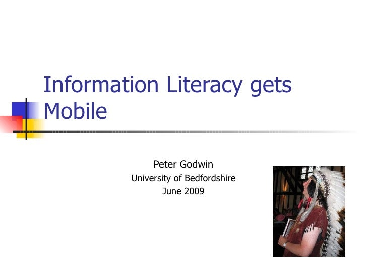 Information Literacy gets Mobile               Peter Godwin         University of Bedfordshire                 June 2009