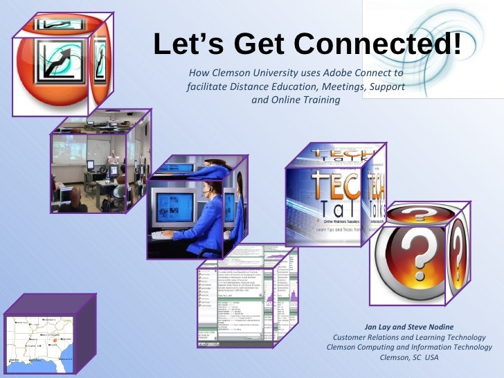How Clemson University uses Adobe Connect to facilitate Distance Education, Meetings, Support and Online Training Jan Lay ...