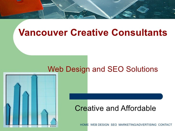 Vancouver Creative Consultants        Web Design and SEO Solutions                Creative and Affordable              HOM...