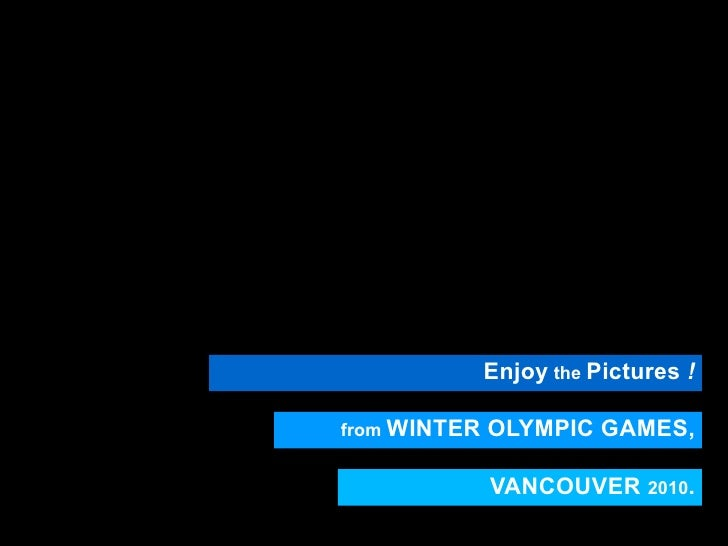 Enjoy  the  Pictures  ! from  WINTER OLYMPIC GAMES, VANCOUVER  2010 .