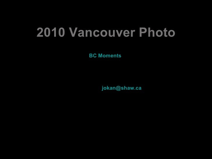 2010 Vancouver Photo BC  Moments   Beautiful pictures of Vancouver Photos: http://www.2010vancouverphotos.com/   Peter Jok...