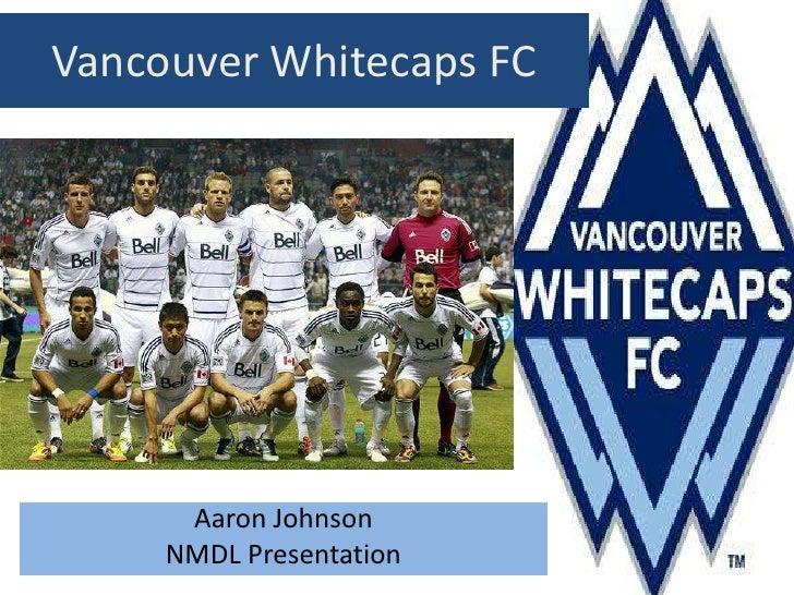 Vancouver Whitecaps FC      Aaron Johnson     NMDL Presentation