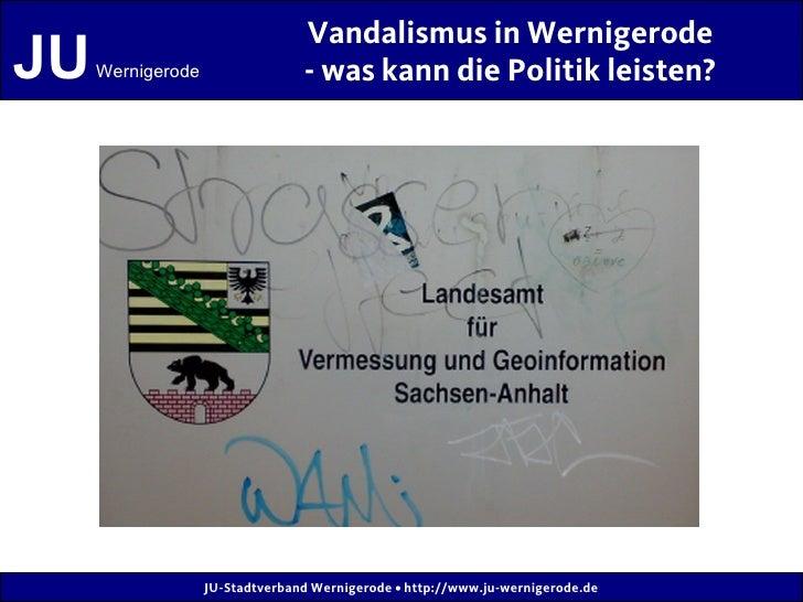 Vandalismus in Wernigerode JU   Wernigerode                 - was kann die Politik leisten?                        JU-Stad...