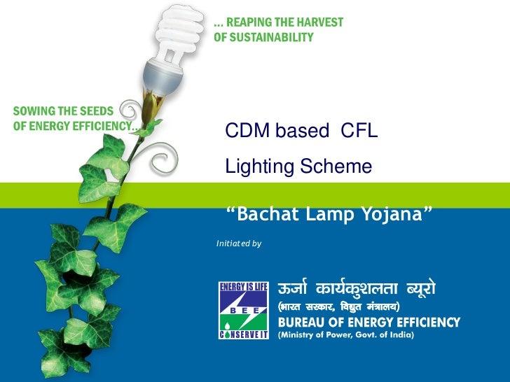 "CDM based CFL   Lighting Scheme    ""Bachat Lamp Yojana"" Initiated by"