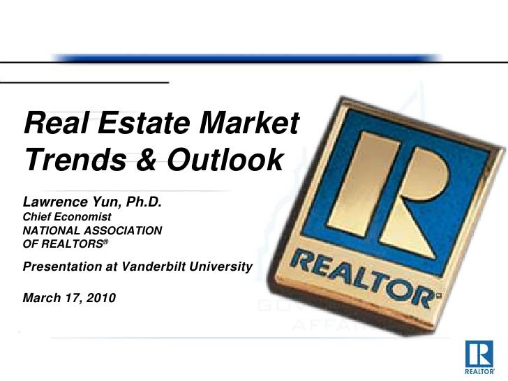 Real Estate Market Trends & Outlook<br />Lawrence Yun, Ph.D.<br />Chief Economist<br />NATIONAL ASSOCIATION OF REALTORS®<b...