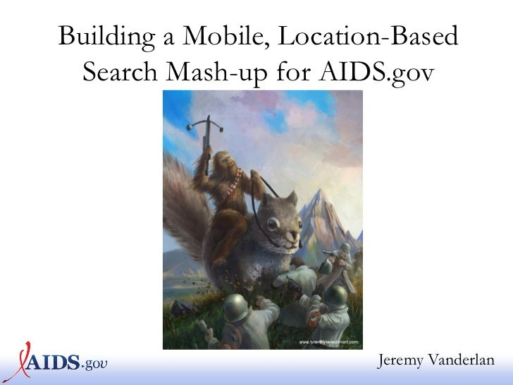 Building a Mobile, Location-Based Search Mash-up for AIDS.gov                          Jeremy Vanderlan