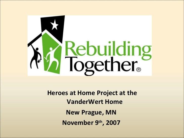 <ul><li>Heroes at Home Project at the VanderWert Home </li></ul><ul><li>New Prague, MN </li></ul><ul><li>November 9 th , 2...