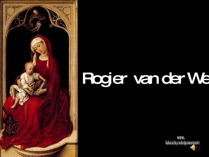 Rogier  van der Weyden www. laboutiquedelpowerpoint. com