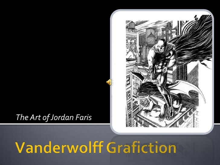 The Art of Jordan Faris<br />Vanderwolff Grafiction<br />