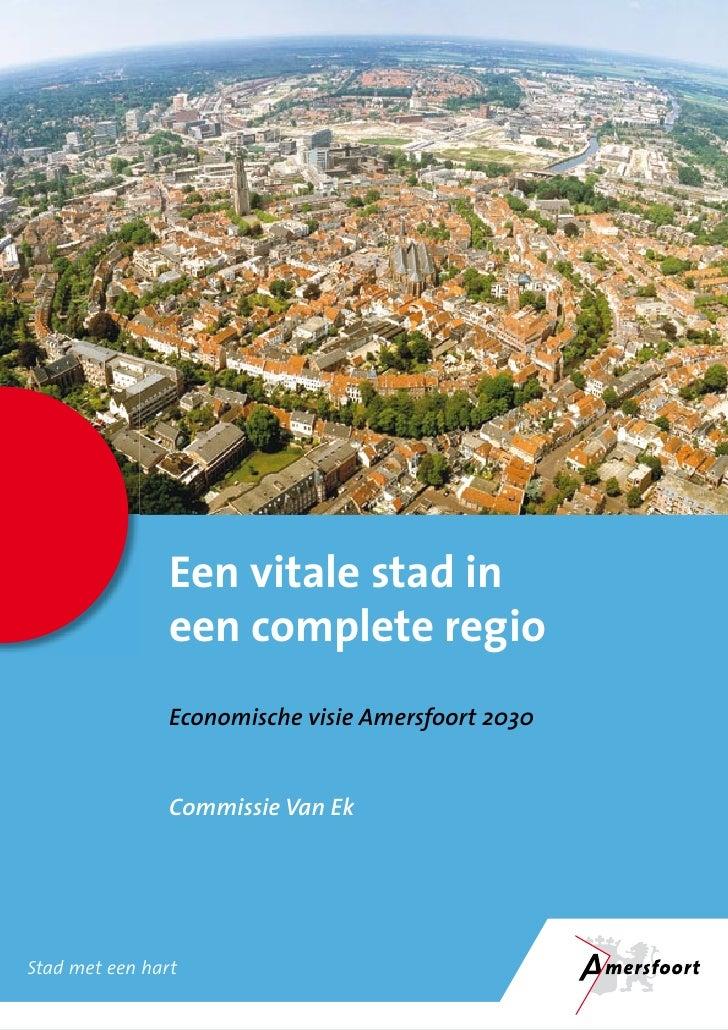 Een vitale stad in                 een complete regio                 Economische visie Amersfoort 2030                   ...