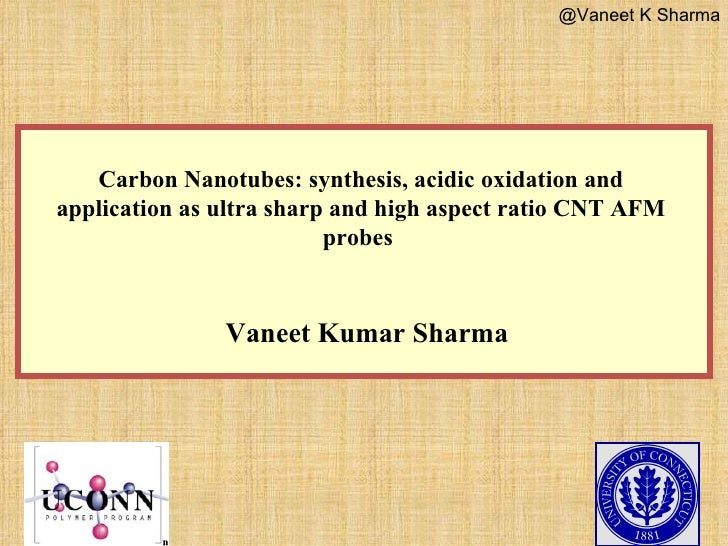 Carbon Nanotubes: synthesis, acidic oxidation and application as u ltra sharp and high aspect ratio CNT AFM probes  Vaneet...