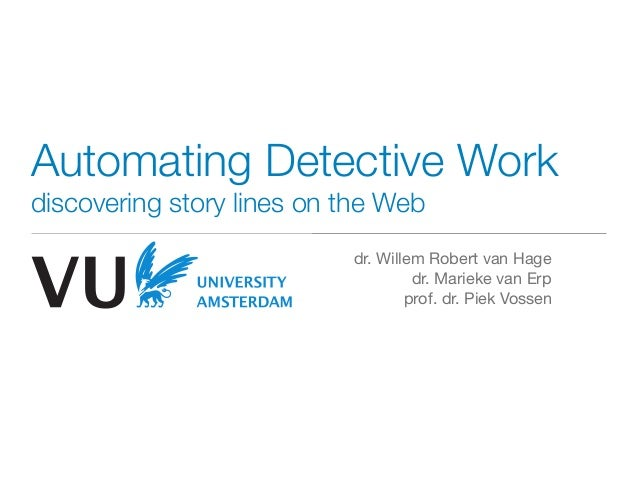 Automating Detective Workdiscovering story lines on the Web                           dr. Willem Robert van Hage          ...