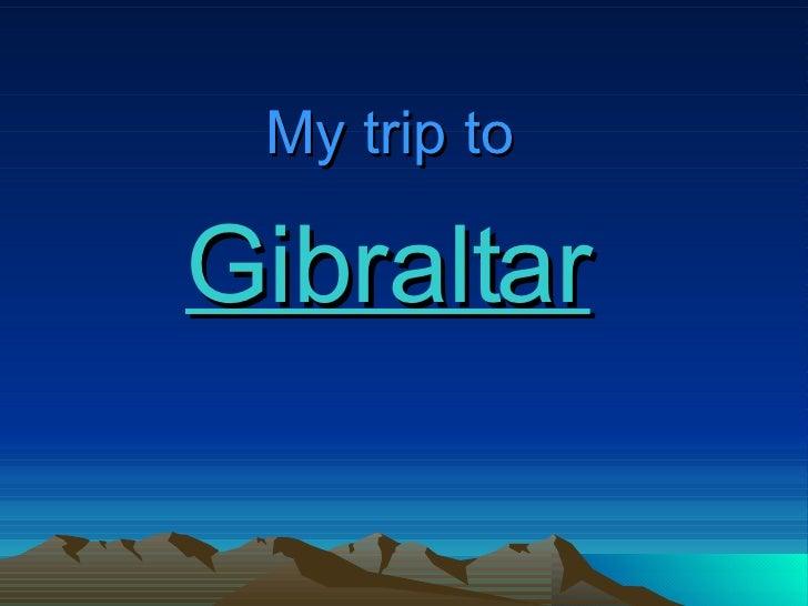My trip to   Gibraltar