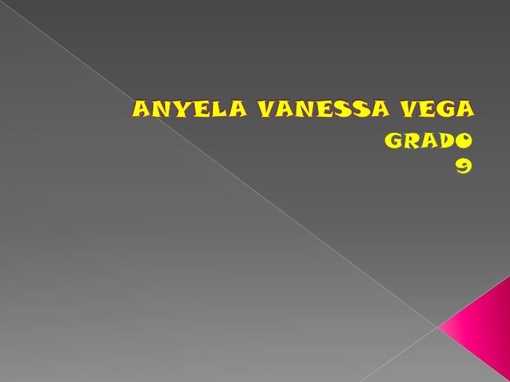 ANYELA VANESSA VEGA<br />GRADO<br />9<br />