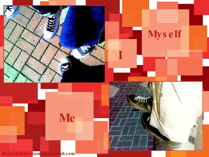 Me Myself I [email_address]