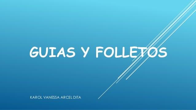 GUIAS Y FOLLETOS KAROL VANESSA ARCEL DITA