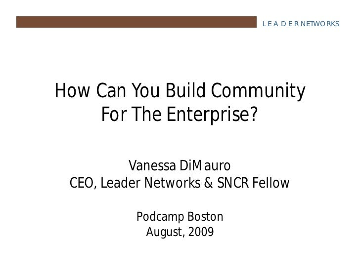 L E A D E R NETWORKS     How Can You Build Community     For The Enterprise?            Vanessa DiMauro  CEO, Leader Netwo...