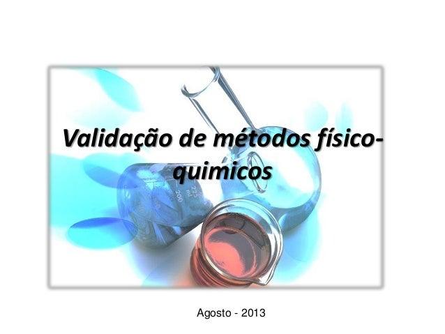 Validação de métodos físico- quimicos Agosto - 2013