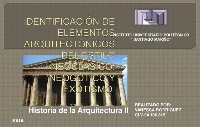 """Historia de la Arquitectura II INSTITUTO UNIVERSITARIO POLITÉCNICO """" SANTIAGO MARIÑO"""" REALIZADO POR: VANESSA RODRIGUEZ. CI..."""