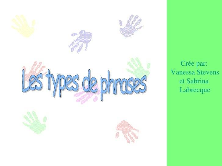 Les types de phrases Crée par:  Vanessa Stevens et Sabrina  Labrecque