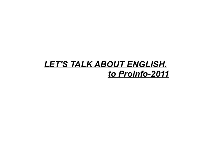 LET'S TALK ABOUT ENGLISH. to Proinfo-2011