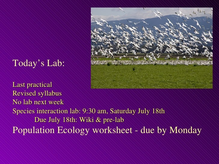 Today's Lab:  Last practical Revised syllabus No lab next week Species interaction lab: 9:30 am, Saturday July 18th       ...