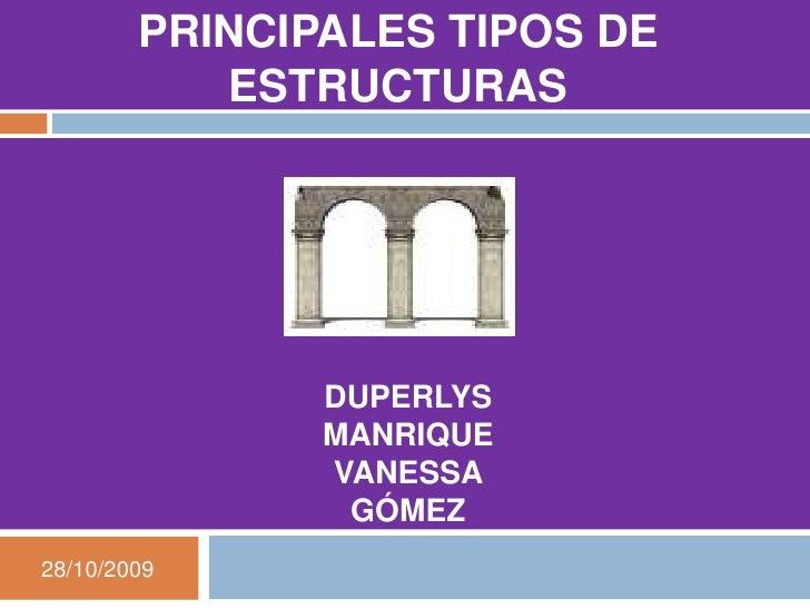 PRINCIPALES TIPOS DE ESTRUCTURAS<br />DUPERLYS MANRIQUE <br />VANESSA GÓMEZ<br />28/10/2009<br />