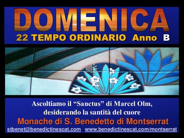 """22 TEMPO ORDINARIO Anno BRegina            Ascoltiamo il """"Sanctus"""" di Marcel Olm,               desiderando la santità del..."""