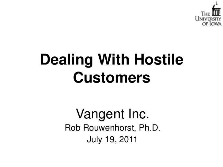 Dealing With Hostile Customers<br />Vangent Inc.<br />Rob Rouwenhorst, Ph.D.<br />July 19, 2011<br />
