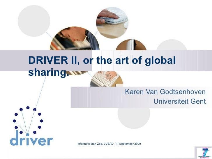 DRIVER II, or the art of global sharing. Karen Van Godtsenhoven Universiteit Gent Informatie aan Zee, VVBAD  11 September ...