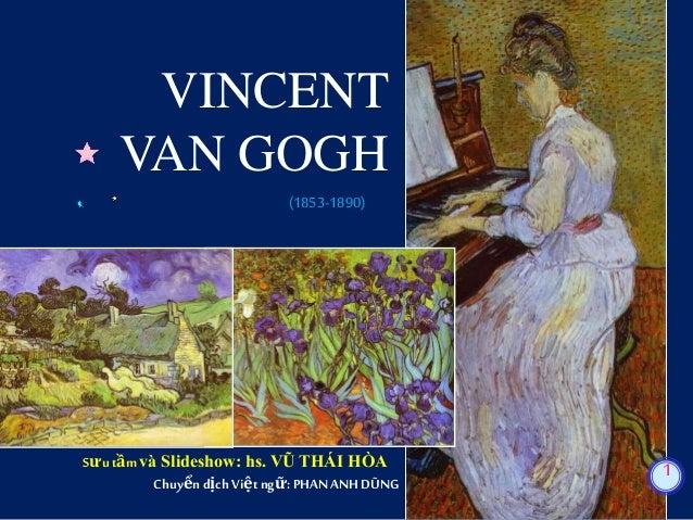 VINCENT VAN GOGH (1853-1890) Sưu tầm và Slideshow: hs. VŨ THÁI HÒA Chuyển dịch Việtngữ: PHANANH DŨNG 1