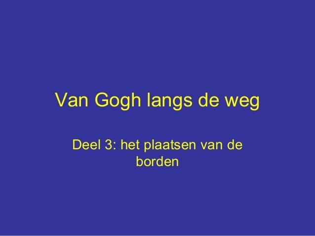 Van Gogh langs de weg Deel 3: het plaatsen van de           borden