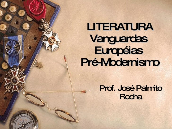 LITERATURA Vanguardas  Européias  Pré-Modernismo Prof. José Palmito Rocha