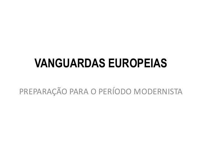 VANGUARDAS EUROPEIASPREPARAÇÃO PARA O PERÍODO MODERNISTA